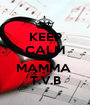 KEEP CALM AND MAMMA  T.V.B - Personalised Poster A1 size