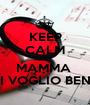 KEEP CALM AND MAMMA  TI VOGLIO BENE - Personalised Poster A1 size