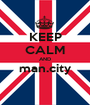 KEEP CALM AND man.city  - Personalised Poster A1 size