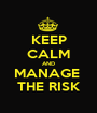 KEEP CALM AND MANAGE  THE RISK - Personalised Poster A1 size