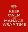 KEEP CALM AND MANAGE  WRAP TIME - Personalised Poster A1 size