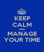KEEP CALM AND MANAGE YOUR TIME - Personalised Poster A1 size