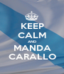 KEEP CALM AND MANDA CARALLO - Personalised Poster A1 size