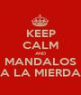 KEEP CALM AND MANDALOS A LA MIERDA - Personalised Poster A1 size