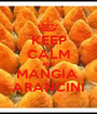 KEEP CALM AND MANGIA  ARANCINI - Personalised Poster A1 size