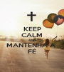 KEEP CALM AND MANTENHA A  FÉ - Personalised Poster A1 size