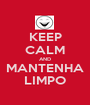 KEEP CALM AND MANTENHA LIMPO - Personalised Poster A1 size