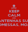 KEEP CALM AND MANTENHAS SUAS PROMESSAS, MOACI - Personalised Poster A1 size