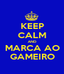 KEEP CALM AND MARCA AO GAMEIRO - Personalised Poster A1 size