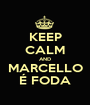 KEEP CALM AND MARCELLO É FODA - Personalised Poster A1 size