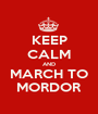 KEEP CALM AND MARCH TO MORDOR - Personalised Poster A1 size