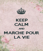 KEEP CALM AND MARCHE POUR LA VIE - Personalised Poster A1 size