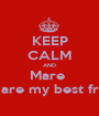 KEEP CALM AND Mare  you are my best friend - Personalised Poster A1 size