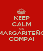 KEEP CALM AND MARGARITEÑO COMPAI - Personalised Poster A1 size