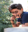 KEEP CALM AND Maria Sole  Michele's mine - Personalised Poster A1 size
