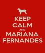 KEEP CALM AND MARIANA FERNANDES - Personalised Poster A1 size