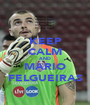 KEEP CALM AND MARIO FELGUEIRAS - Personalised Poster A1 size
