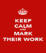 KEEP CALM AND MARK THEIR WORK - Personalised Poster A1 size