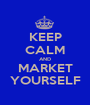 KEEP CALM AND MARKET YOURSELF - Personalised Poster A1 size