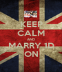 KEEP CALM AND MARRY 1D ON - Personalised Poster A1 size