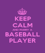 KEEP CALM AND MARRY A BASEBALL PLAYER - Personalised Poster A1 size