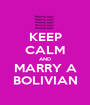 KEEP CALM AND MARRY A BOLIVIAN - Personalised Poster A1 size