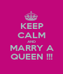 KEEP CALM AND MARRY A QUEEN !!! - Personalised Poster A1 size