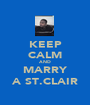 KEEP CALM AND MARRY A ST.CLAIR - Personalised Poster A1 size