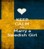 KEEP CALM AND Marry a Swedish Girl - Personalised Poster A1 size