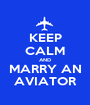 KEEP CALM AND MARRY AN AVIATOR - Personalised Poster A1 size