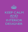 KEEP CALM AND MARRY AN INTERIOR DESIGNER - Personalised Poster A1 size