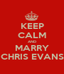 KEEP CALM AND MARRY CHRIS EVANS - Personalised Poster A1 size