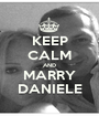 KEEP CALM AND MARRY DANIELE - Personalised Poster A1 size