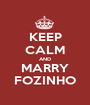 KEEP CALM AND MARRY FOZINHO - Personalised Poster A1 size