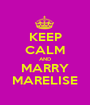 KEEP CALM AND MARRY MARELISE - Personalised Poster A1 size