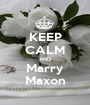 KEEP CALM AND Marry Maxon - Personalised Poster A1 size