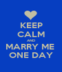 KEEP CALM AND MARRY ME  ONE DAY - Personalised Poster A1 size