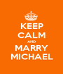 KEEP CALM AND MARRY MICHAEL - Personalised Poster A1 size