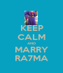KEEP CALM AND MARRY RA7MA - Personalised Poster A1 size
