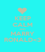 KEEP CALM AND MARRY RONALD<3 - Personalised Poster A1 size