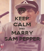 KEEP CALM AND MARRY SAM PEPPER - Personalised Poster A1 size
