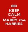 KEEP CALM AND MARRY the HARRIES - Personalised Poster A1 size