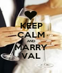 KEEP CALM AND MARRY VAL - Personalised Poster A1 size