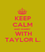 KEEP CALM AND MARRY  WITH TAYLOR L. - Personalised Poster A1 size