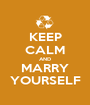 KEEP CALM AND MARRY YOURSELF - Personalised Poster A1 size