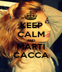 KEEP CALM AND MARTI CACCA - Personalised Poster A1 size