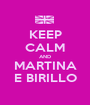 KEEP CALM AND MARTINA E BIRILLO - Personalised Poster A1 size
