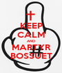 KEEP CALM AND MARTYR BOSSUET - Personalised Poster A1 size