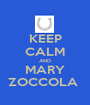 KEEP CALM AND MARY ZOCCOLA  - Personalised Poster A1 size