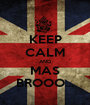 KEEP CALM AND MAS BROOO... - Personalised Poster A1 size